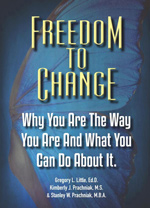 Freedom To Change: Why You Are The Way You Are and What You Can Do About It
